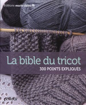 La bible du tricot, 300 points expliqués